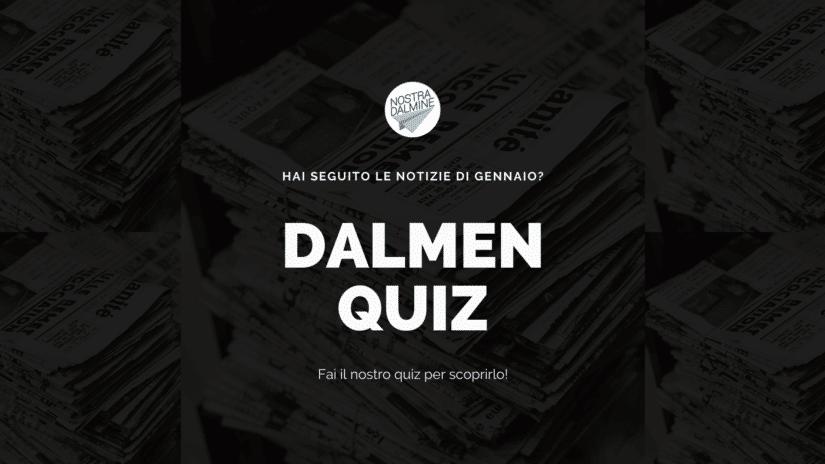 Dalmen Quiz: hai seguito le notizie di gennaio?