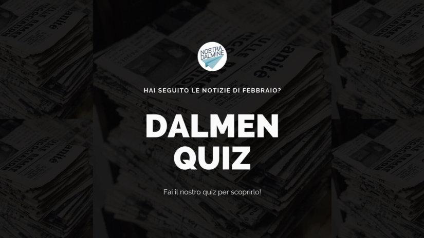 Dalmen Quiz: hai seguito le notizie di febbraio?