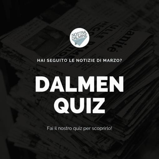 Dalmen Quiz: hai seguito le notizie di marzo?
