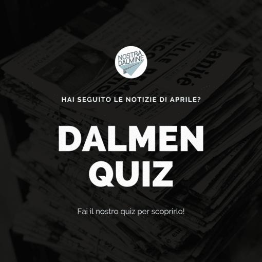 Dalmen Quiz: hai seguito le notizie di aprile?
