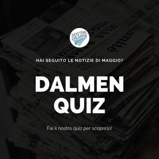 Dalmen Quiz: hai seguito le notizie di maggio?
